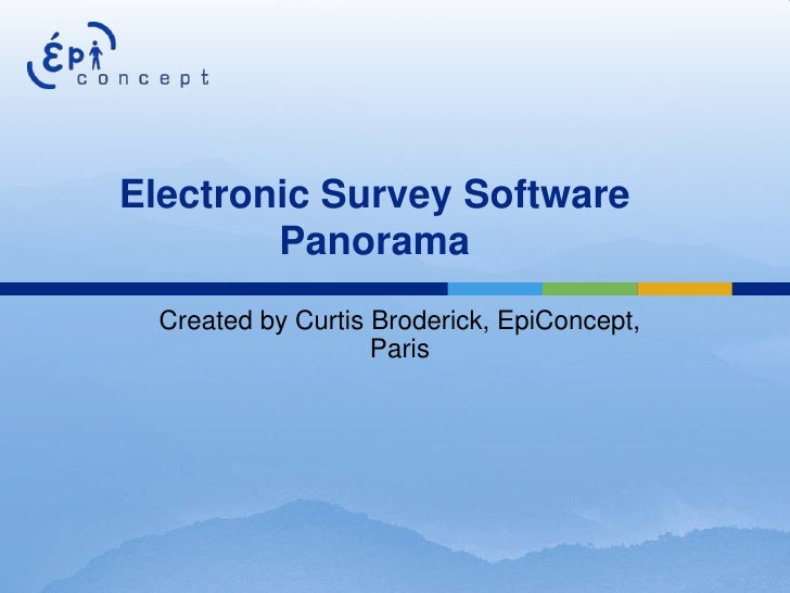 Electronic Survey Software        Panorama  Created by Curtis Broderick, EpiConcept,                    Paris