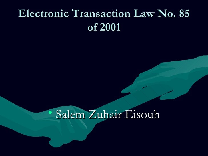 Electronic Transaction Law No. 85              of 2001     • Salem Zuhair Eisouh