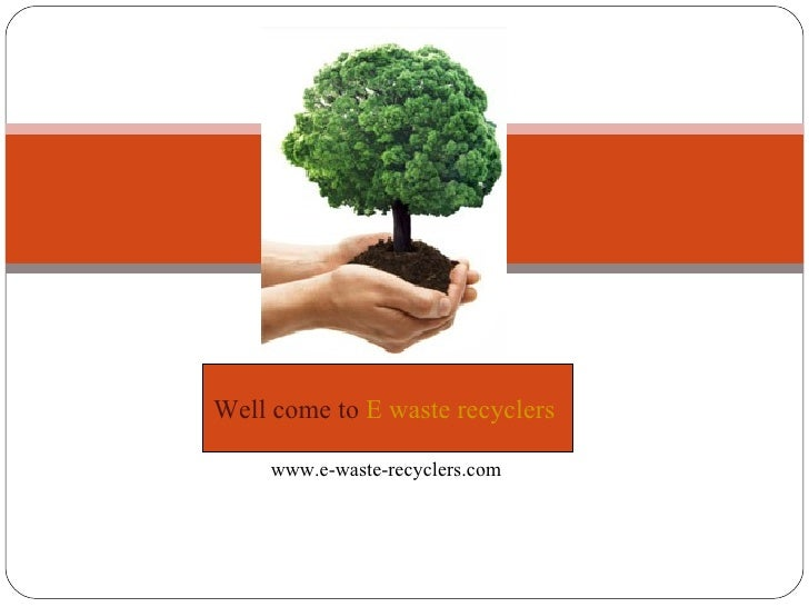 Well come to E waste recyclers     www.e-waste-recyclers.com