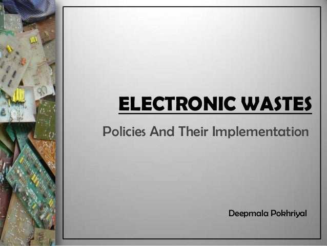Electronic wastes: Implementation of Policies in India