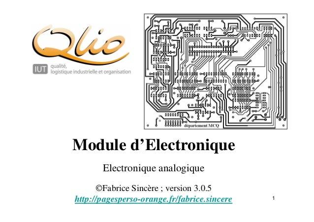 1  Module d'Electronique  Electronique analogique  ÓFabrice Sincère ; version 3.0.5  http://pagesperso-orange.fr/fabrice.s...
