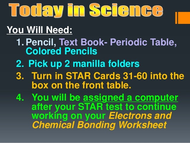 You Will Need: 1. Pencil, Text Book- Periodic Table, Colored Pencils 2. Pick up 2 manilla folders 3. Turn in STAR Cards 31...