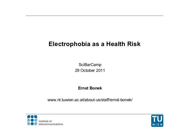 Electrophobia as a Health Risk                 SciBarCamp               29 October 2011                Ernst Bonekwww.nt.t...