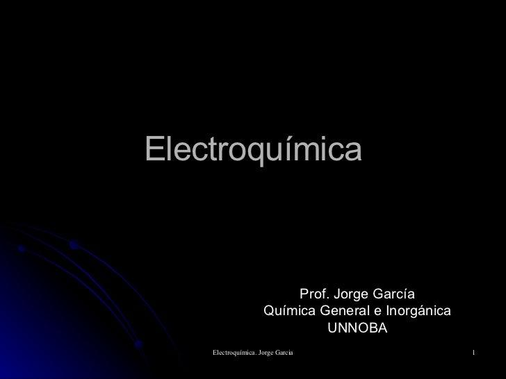 Electroquímica Prof. Jorge García Química General e Inorgánica UNNOBA