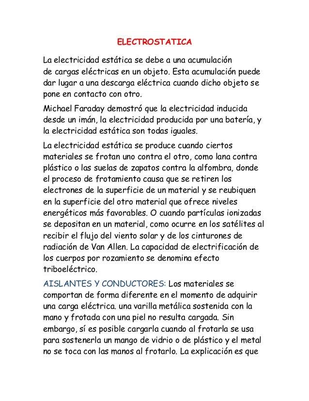 ELECTROSTATICA La electricidad estática se debe a una acumulación de cargas eléctricas en un objeto. Esta acumulación pued...