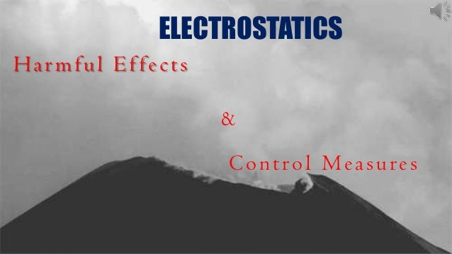 ELECTROSTATICS Har mful Ef fects & Control Measures