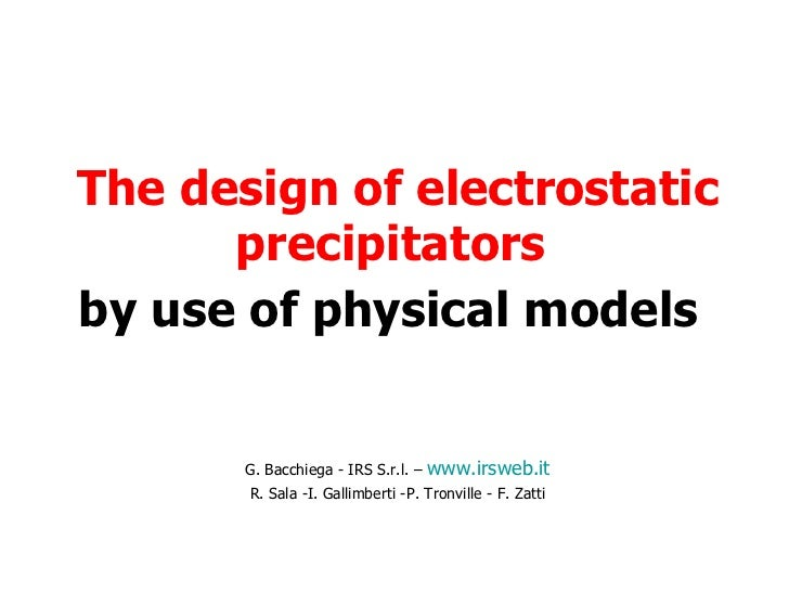 The design of electrostatic precipitators  by use of physical models   G. Bacchiega - IRS S.r.l. –  www.irsweb.it R. Sala ...