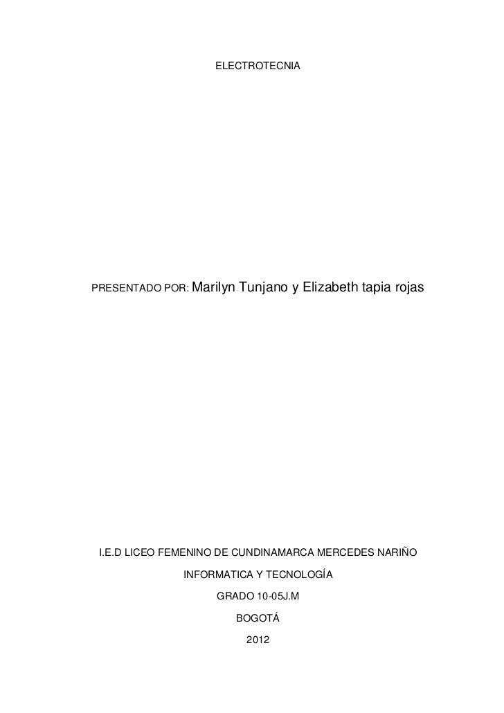 ELECTROTECNIAPRESENTADO POR: Marilyn   Tunjano y Elizabeth tapia rojas I.E.D LICEO FEMENINO DE CUNDINAMARCA MERCEDES NARIÑ...
