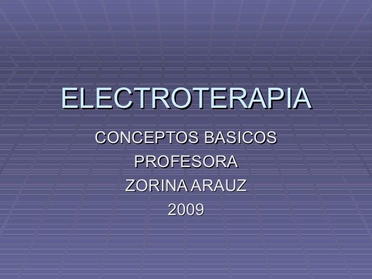 ELECTROTERAPIA CONCEPTOS BASICOS PROFESORA ZORINA ARAUZ 2009