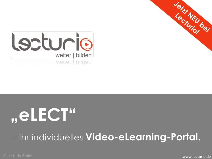 "Jetzt NEU bei  Lecturio! "" eLECT""  –  Ihr individuelles  Video-eLearning-Portal. www.lecturio.de © Lecturio GmbH"
