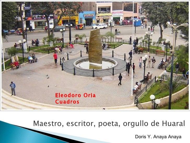 Eleodoro Oria Cuadros Maestro, escritor, poeta, orgullo de Huaral Doris Y. Anaya Anaya