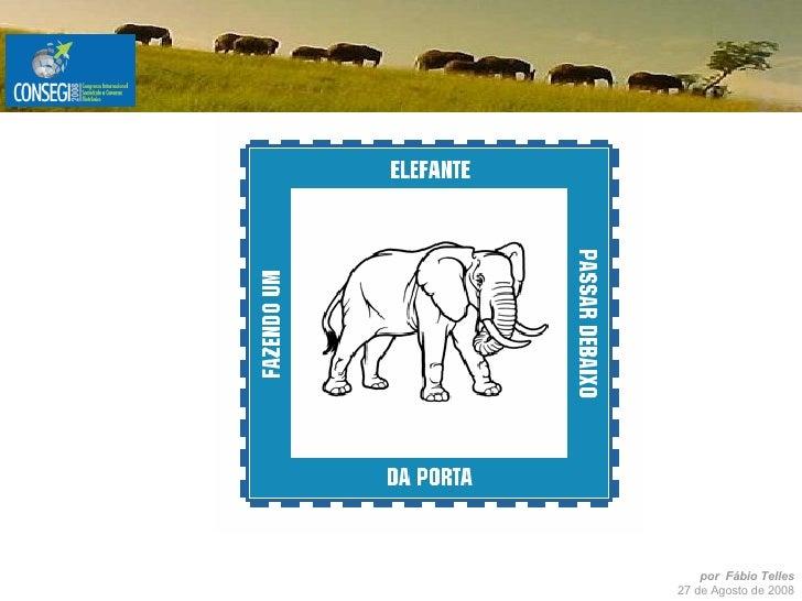 Fazendo Um Elefante Passar Debaixo da Porta - CONSEGI