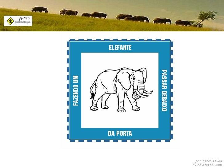 Fazendo Um Elefante Passar Debaixo da Porta - FISL