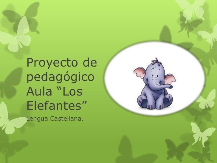 """Proyecto depedagógicoAula """"LosElefantes""""Lengua Castellana."""