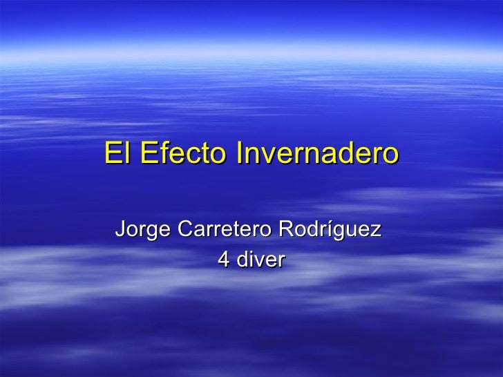 El Efecto Invernadero Jorge Carretero Rodríguez  4 diver