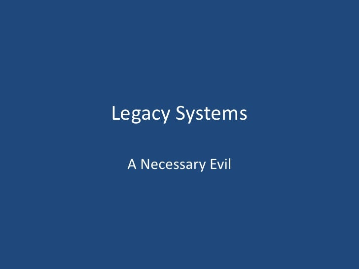 Legacy Systems<br />A Necessary Evil<br />