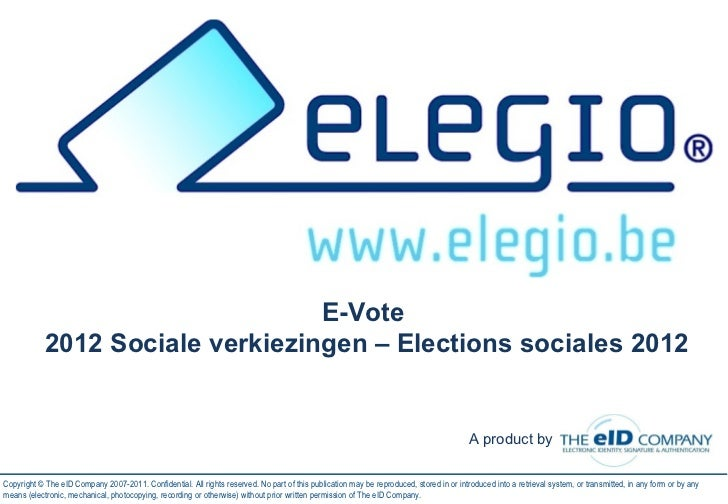 E-Vote  2012 Sociale verkiezingen – Elections sociales 2012 Copyright © The eID Company 2007-2011. Confidential. All right...