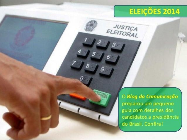ELEIÇÕES 2014  O Blog da Comunicação preparou um pequeno guia com detalhes dos candidatos a presidência do Brasil. Confira!