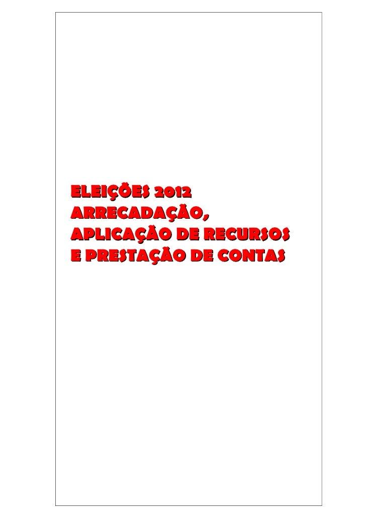 ELEIÇÕES 2012ARRECADAÇÃO,APLICAÇÃO DE RECURSOSE PRESTAÇÃO DE CONTAS