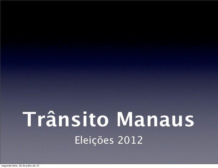 Trânsito Manaus                                   Eleições 2012segunda-feira, 30 de julho de 12