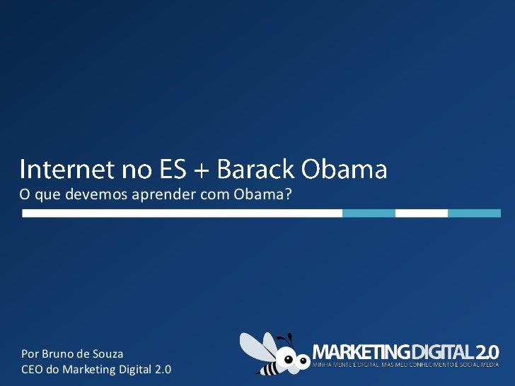 O que devemos aprender com Obama?Por Bruno de SouzaCEO do Marketing Digital 2.0