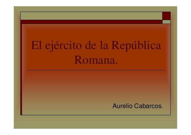 El ejército de la RepúblicaRomana.Aurelio Cabarcos.