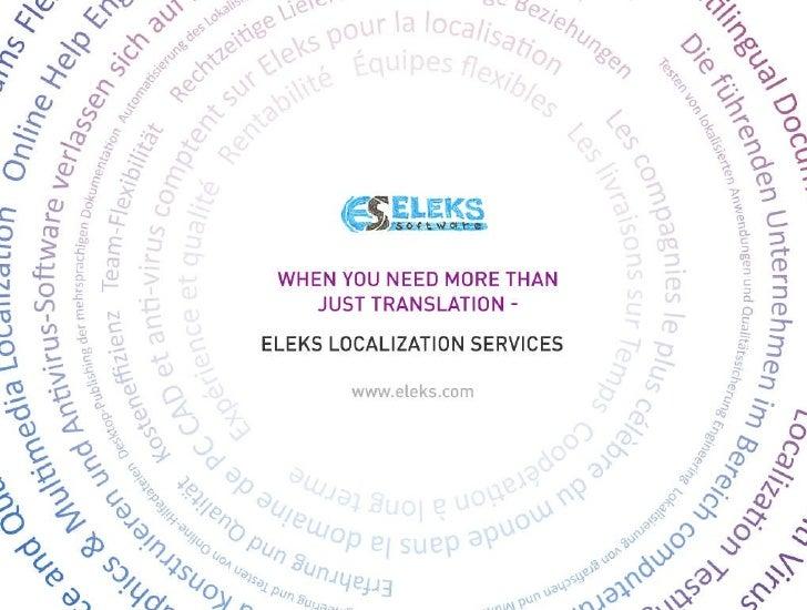 WHEN YOU NEED MORE THAN  JUST TRANSLATION – ELEKS LOCALIZATION SERVICES www.eleks.com © Copyright ELEKS Software Ltd., 201...