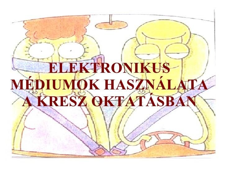 ELEKTRONIKUS MÉDIUMOK HASZNÁLATA A KRESZ OKTATÁSBAN