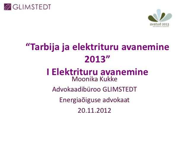 """""""Tarbija ja elektrituru avanemine               2013""""    I Elektrituru avanemine            Moonika Kukke      Advokaadibü..."""