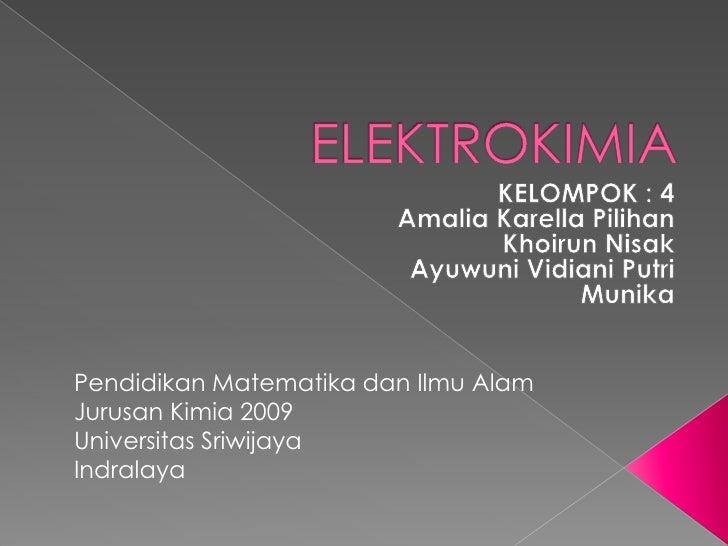 ELEKTROKIMIA<br />KELOMPOK : 4<br />AmaliaKarellaPilihan<br />KhoirunNisak<br />AyuwuniVidianiPutri<br />Munika<br />Pendi...