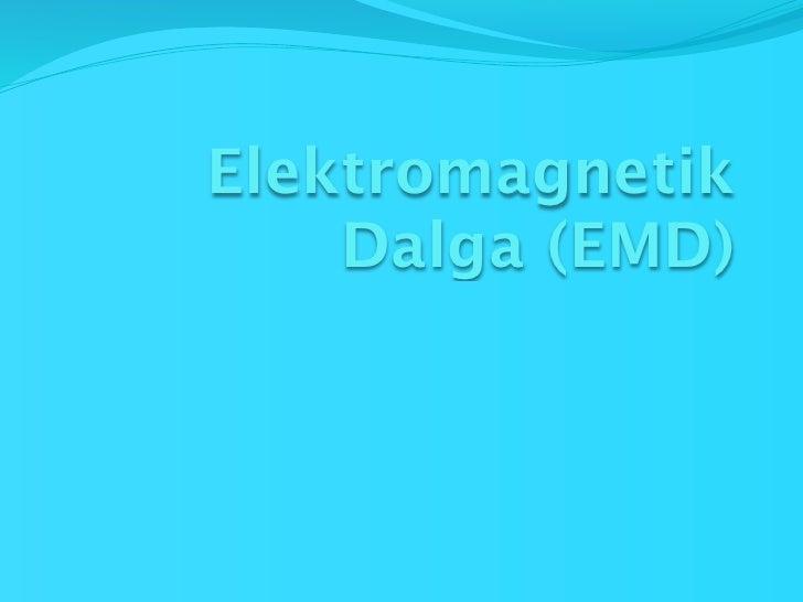 Elektromagnetik    Dalga (EMD)