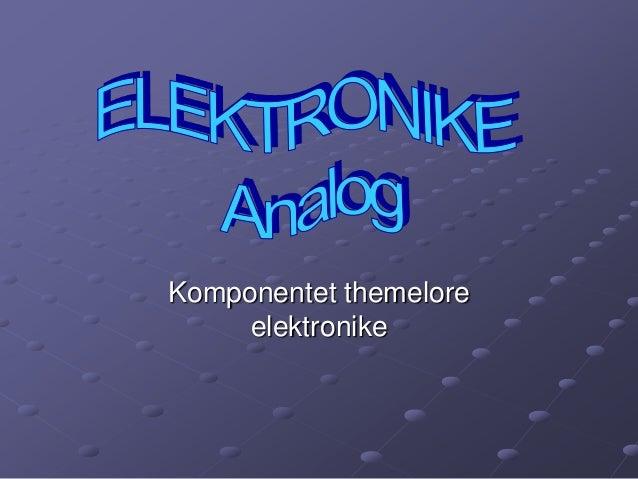 Komponentet themelore     elektronike