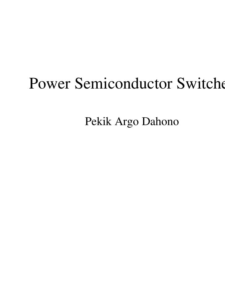 Power Semiconductor Switches       Pekik Argo Dahono
