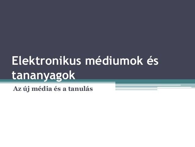 Elektronikus médiumok és tananyagok Az új média és a tanulás