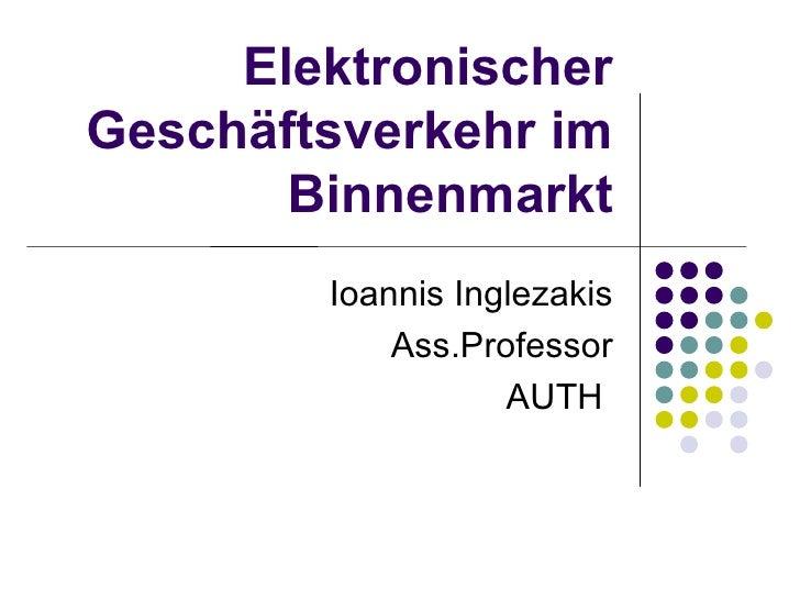 ElektronischerGeschäftsverkehr im       Binnenmarkt        Ιoannis Inglezakis            Ass.Professor                   A...