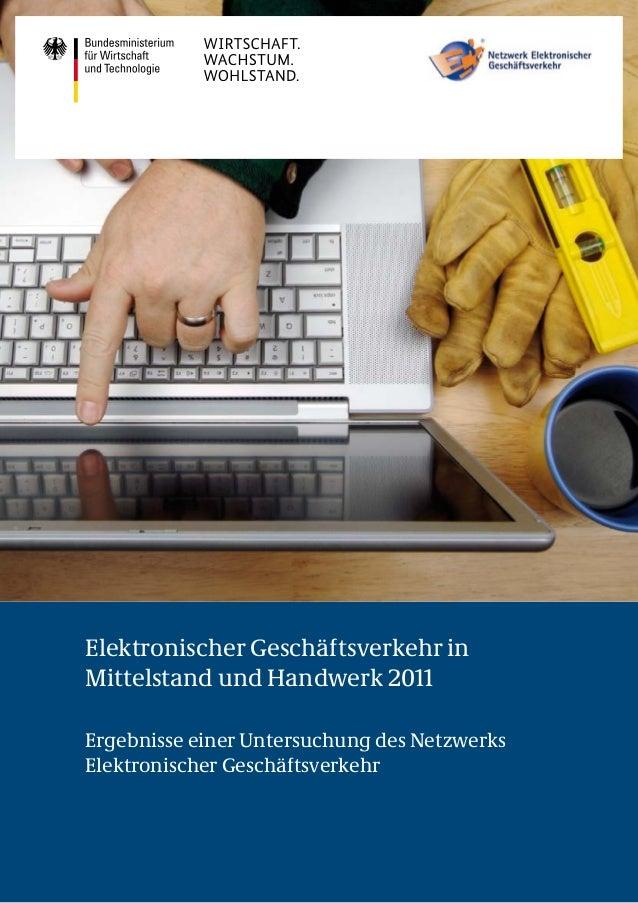 Elektronischer Geschäftsverkehr inMittelstand und Handwerk 2011Ergebnisse einer Untersuchung des NetzwerksElektronischer G...