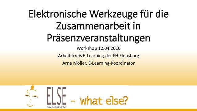 Elektronische Werkzeuge für die Zusammenarbeit in Präsenzveranstaltungen Workshop 12.04.2016 Arbeitskreis E-Learning der F...