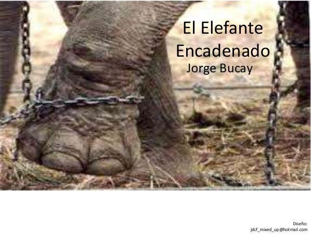 El elefante encadenado dr jorge bucay for El elefante encadenado