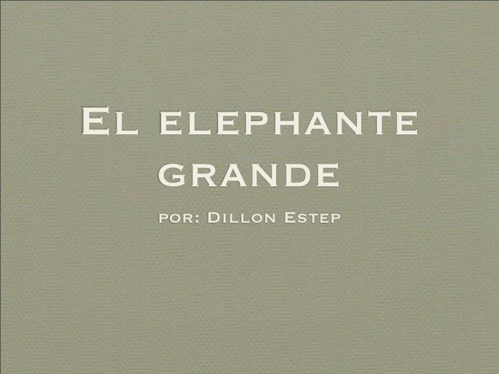 El elephante    grande   por: Dillon Estep