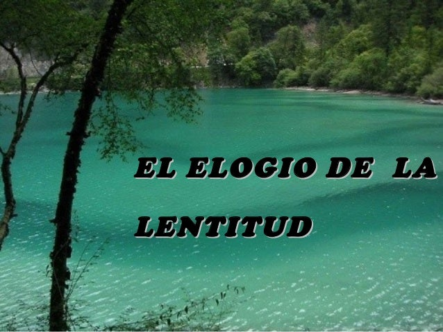 EL ELOGIO DE LALENTITUD