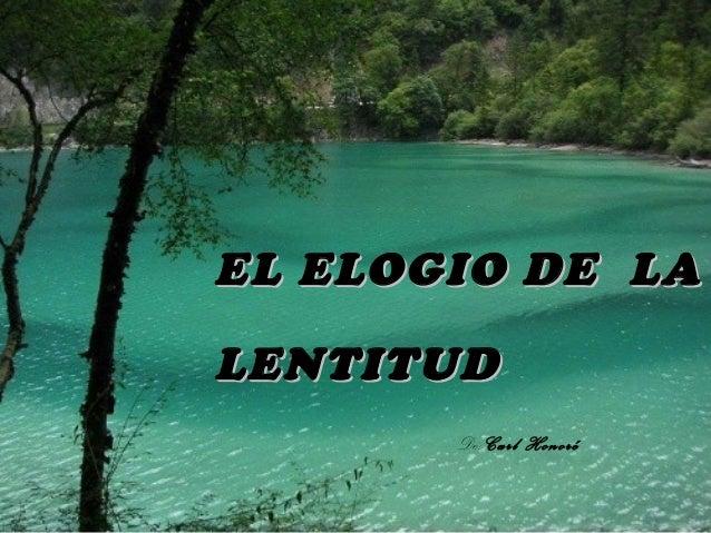 EL ELOGIO DE LAEL ELOGIO DE LALENTITUDLENTITUDDe: Carl Honoré