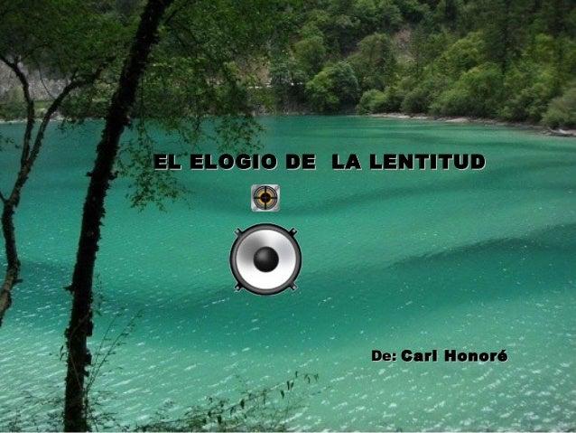 EL ELOGIO DDEE LLAA LLEENNTTIITTUUDD  DDee:: CCaarrll HHoonnoorréé