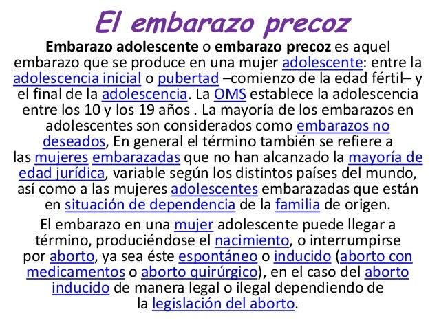 El embarazo precozEmbarazo adolescente o embarazo precoz es aquelembarazo que se produce en una mujer adolescente: entre l...