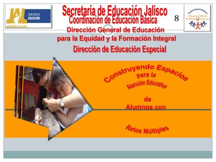 Secretaría de Educación Jalisco<br />8<br />Coordinación de Educación Básica<br />Dirección General de Educación <br />par...