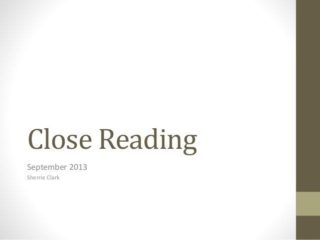 Close Reading September 2013 Sherrie Clark