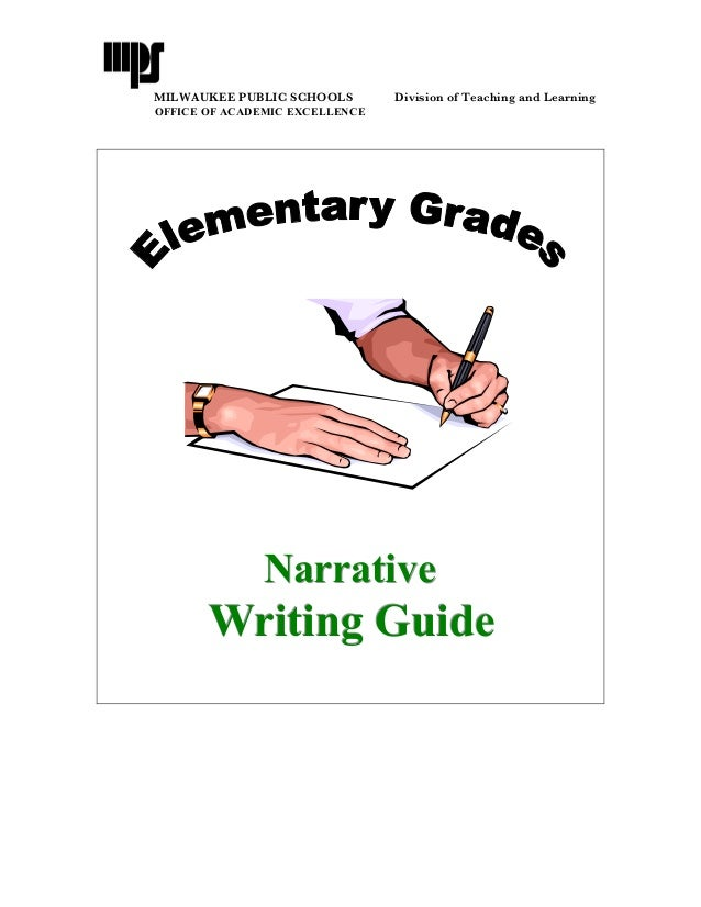 MILWAUKEE PUBLIC SCHOOLS  Division of Teaching and Learning  OFFICE OF ACADEMIC EXCELLENCE  Narrative  Writing Guide