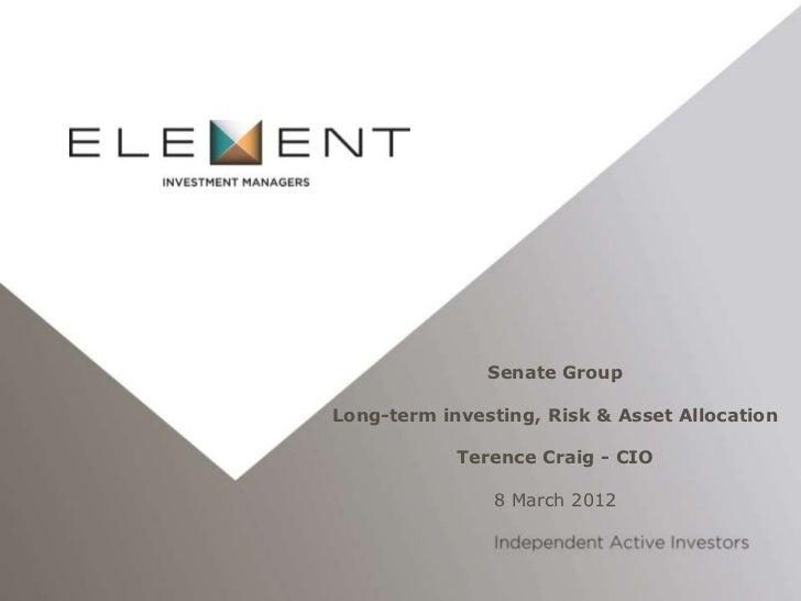 Senate GroupLong-term investing, Risk & Asset Allocation            Terence Craig - CIO               8 March 2012