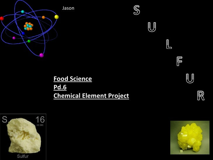 Food Science Pd.6 Chemical Element Project Jason