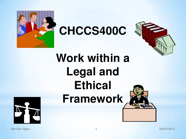 Work within a relevant legal and ethical framework 1