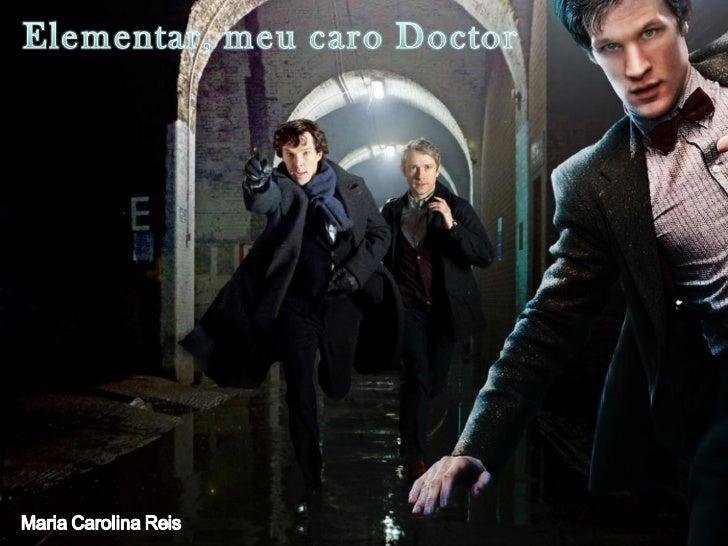 Elementar, meu caro doctor